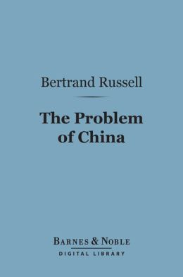 The Problem of China (Barnes & Noble Digital Library)