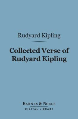 Collected Verse of Rudyard Kipling (Barnes & Noble Digital Library)