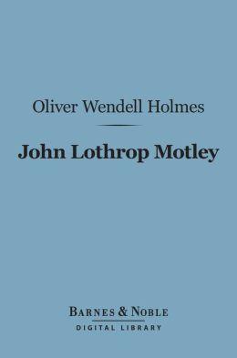 John Lothrop Motley (Barnes & Noble Digital Library): A Memoir