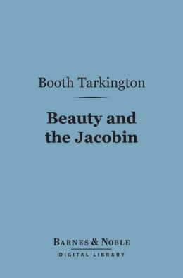 Beauty and the Jacobin (Barnes & Noble Digital Library): An Interlude of the French Revolution
