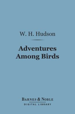 Adventures Among Birds (Barnes & Noble Digital Library)