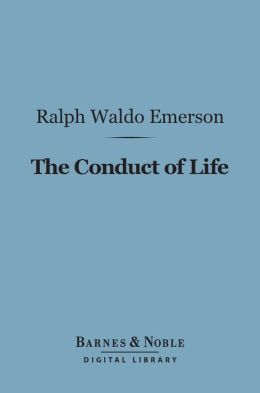 The Conduct of Life (Barnes & Noble Digital Library): Nature and Other Essays