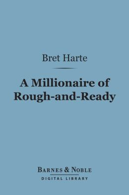 A Millionaire of Rough-and-Ready (Barnes & Noble Digital Library)