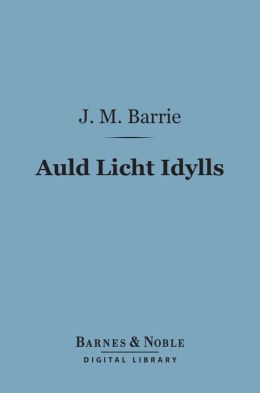 Auld Licht Idylls (Barnes & Noble Digital Library)