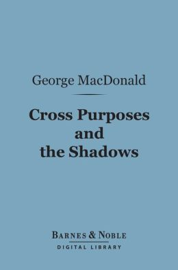Cross Purposes and The Shadows (Barnes & Noble Digital Library)