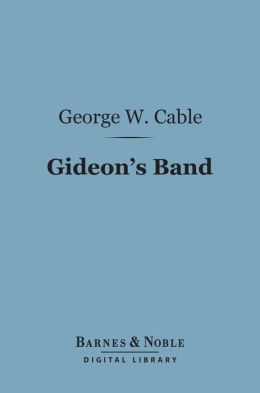 Gideon's Band (Barnes & Noble Digital Library): A Tale of the Mississippi