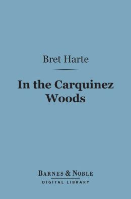 In the Carquinez Woods (Barnes & Noble Digital Library)