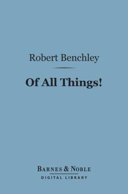 Of All Things! (Barnes & Noble Digital Library)