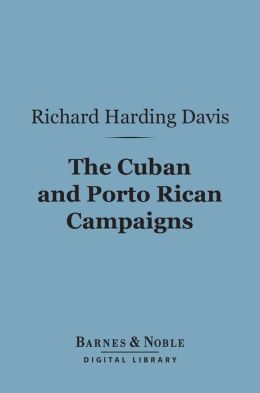 The Cuban and Porto Rican Campaigns (Barnes & Noble Digital Library)