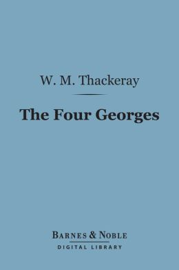 The Four Georges (Barnes & Noble Digital Library)