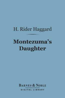 Montezuma's Daughter (Barnes & Noble Digital Library)