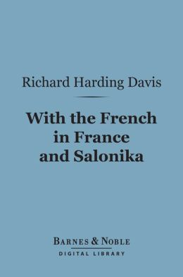 With the French in France and Salonika (Barnes & Noble Digital Library)