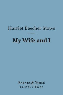 My Wife and I (Barnes & Noble Digital Library): Or, Harry Henderson's History
