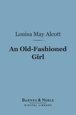 An Old-Fashioned Girl (Barnes & Noble Digital Library)