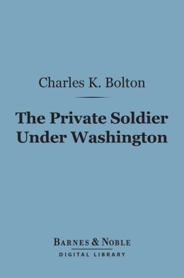 The Private Soldier Under Washington (Barnes & Noble Digital Library)