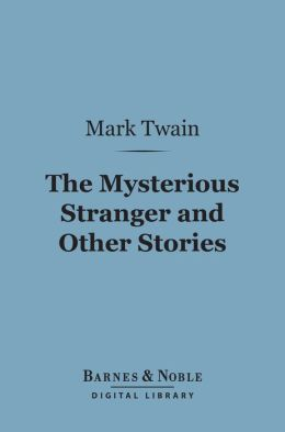 The Mysterious Stranger and Other Stories (Barnes & Noble Digital Library)