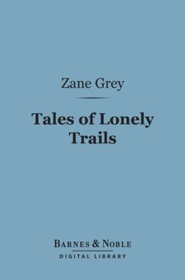 Tales of Lonely Trails (Barnes & Noble Digital Library)