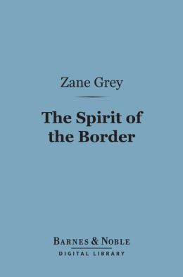 The Spirit of the Border (Barnes & Noble Digital Library)