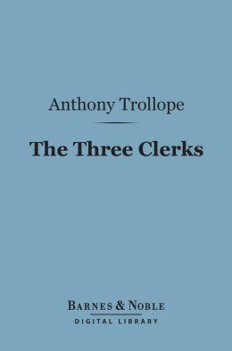 The Three Clerks (Barnes & Noble Digital Library)