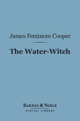 The Water-Witch (Barnes & Noble Digital Library): Or, The Skimmer of the Seas