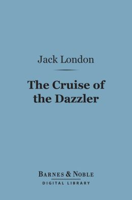 The Cruise of the Dazzler (Barnes & Noble Digital Library)