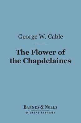 The Flower of the Chapdelaines (Barnes & Noble Digital Library)
