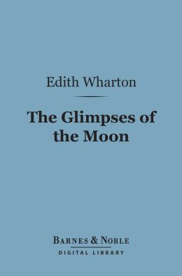 The Glimpses of the Moon (Barnes & Noble Digital Library)