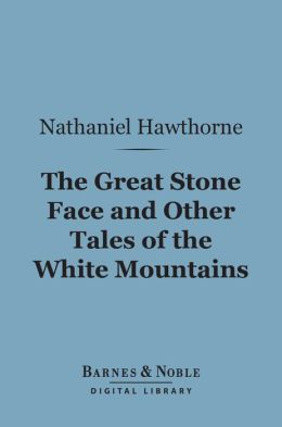 The Great Stone Face and Other Tales of the White Mountains (Barnes & Noble Digital Library)