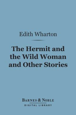 The Hermit and the Wild Woman and Other Stories (Barnes & Noble Digital Library)