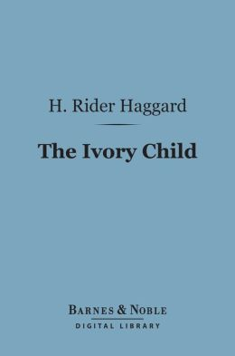 The Ivory Child (Barnes & Noble Digital Library)