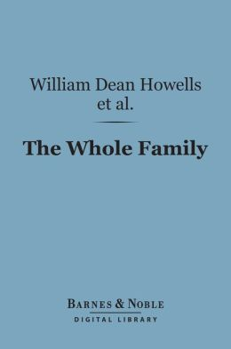 The Whole Family (Barnes & Noble Digital Library): A Novel by Twelve Authors