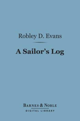 A Sailor's Log (Barnes & Noble Digital Library): Recollections of Forty Years of Naval Life