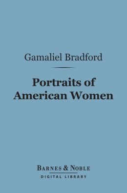 Portraits of American Women (Barnes & Noble Digital Library)