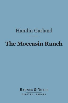 The Moccasin Ranch (Barnes & Noble Digital Library): A Story of Dakota
