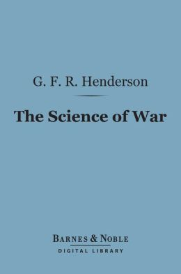 The Science of War (Barnes & Noble Digital Library): A Collection of Essays and Lectures 1891-1903