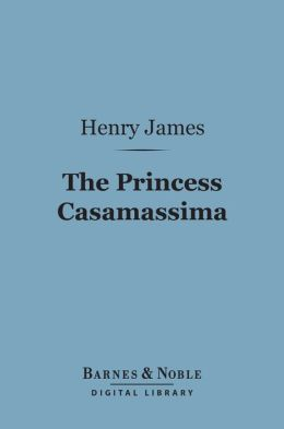 The Princess Casamassima (Barnes & Noble Digital Library)