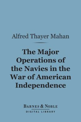 The Major Operations of the Navies in the War of American Independence (Barnes & Noble Digital Library)
