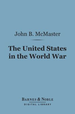The United States in the World War (Barnes & Noble Digital Library)