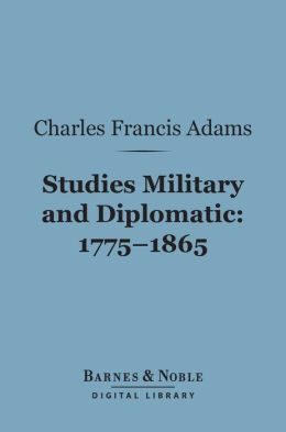 Studies Military and Diplomatic, 1775-1865 (Barnes & Noble Digital Library)