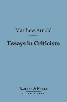 Essays in Criticism, Second Series (Barnes & Noble Digital Library)