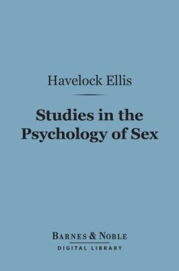 Studies in the Psychology of Sex (Barnes & Noble Digital Library): The Evolution of Modesty, the Phenomena of Sexual Periodicity, Auto-Eroticism