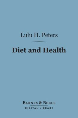 Diet and Health (Barnes & Noble Digital Library): With Key to the Calories