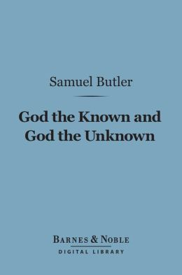 God the Known and God the Unknown (Barnes & Noble Digital Library)