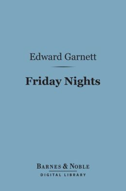 Friday Nights (Barnes & Noble Digital Library): Literary Criticisms and Appreciations