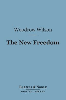 The New Freedom (Barnes & Noble Digital Library)