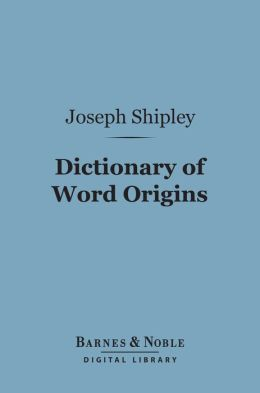 Dictionary of Word Origins (Barnes & Noble Digital Library)