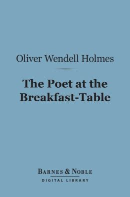 The Poet at the Breakfast-Table (Barnes & Noble Digital Library)