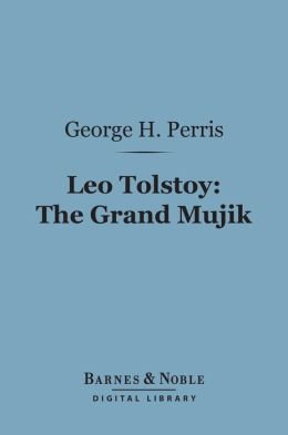 Leo Tolstoy: The Grand Mujik (Barnes & Noble Digital Library): A Study in Personal Evolution