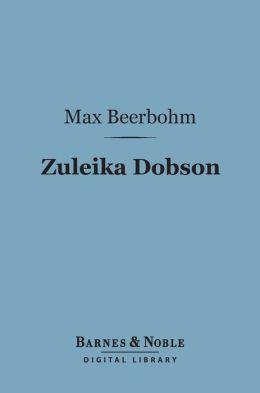 Zuleika Dobson (Barnes & Noble Digital Library): Or, An Oxford Love Story