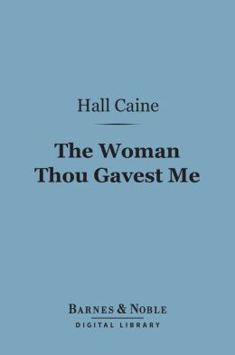 The Woman Thou Gavest Me (Barnes & Noble Digital Library): Being the Story of Mary O'Neill